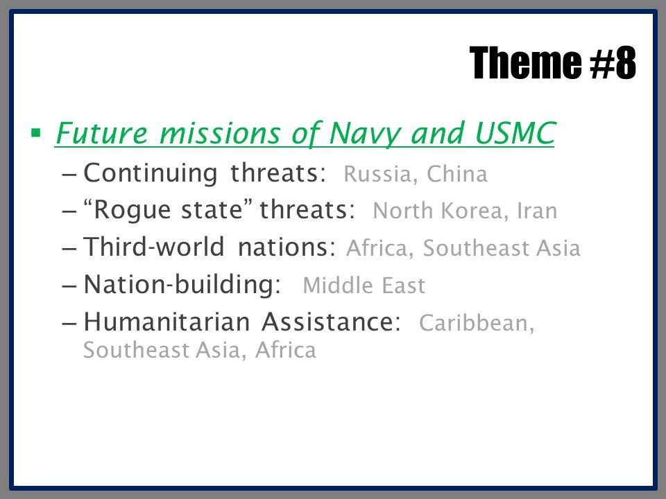 "Theme #8  Future missions of Navy and USMC – Continuing threats: Russia, China – ""Rogue state"" threats: North Korea, Iran – Third-world nations: Afri"
