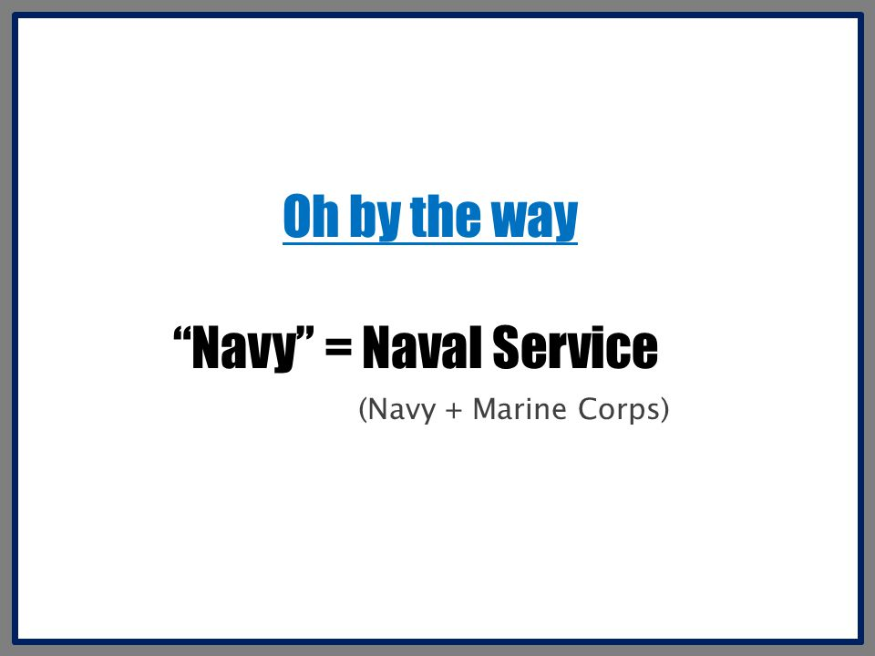 """""""Navy"""" = Naval Service (Navy + Marine Corps) Oh by the way"""