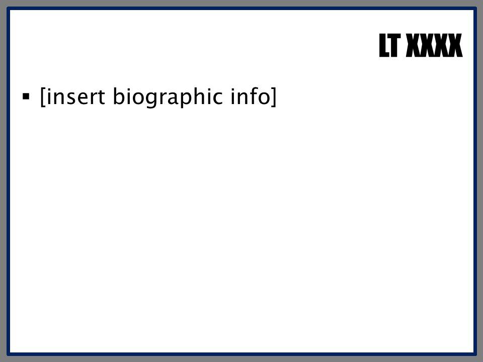 LT XXXX  [insert biographic info]