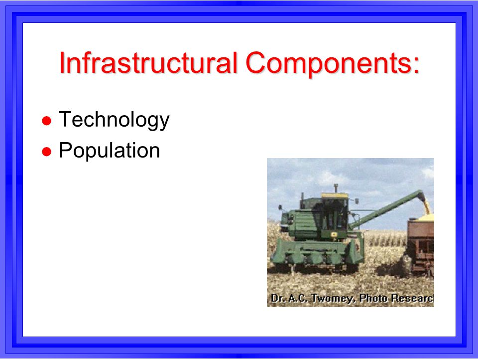 Infrastructural Components: l Technology l Population