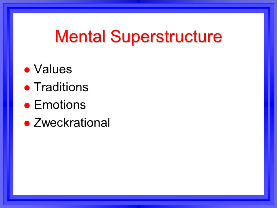 Mental Superstructure l Values l Traditions l Emotions l Zweckrational