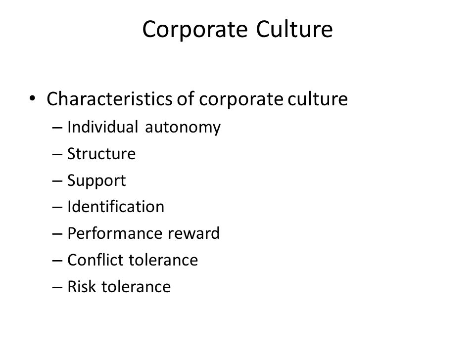 Corporate Culture Characteristics of corporate culture – Individual autonomy – Structure – Support – Identification – Performance reward – Conflict tolerance – Risk tolerance