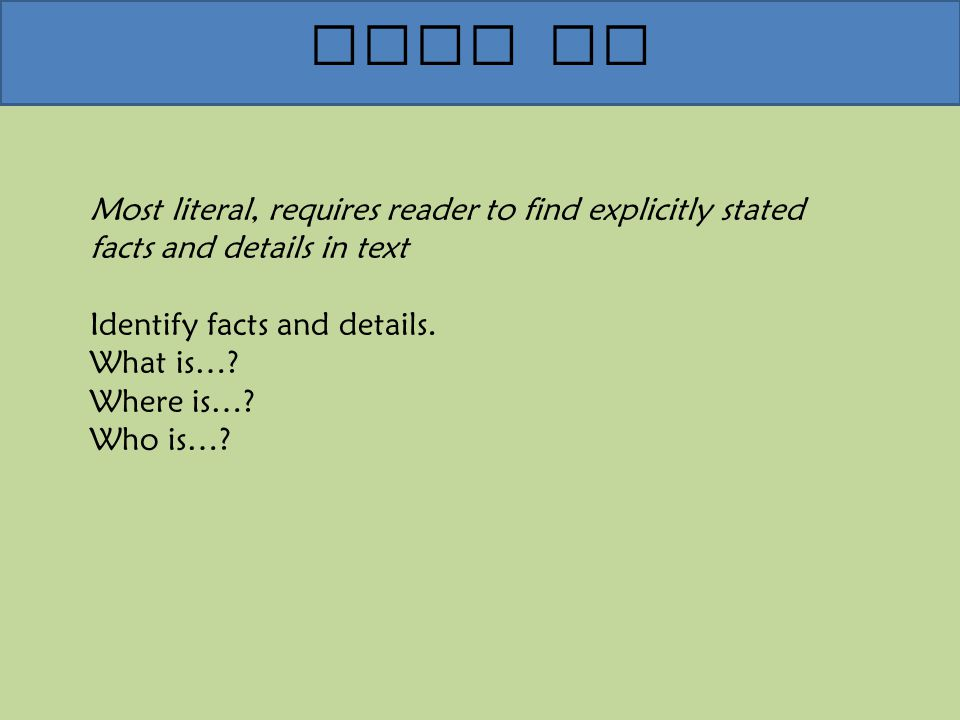 Overview of Text Complexity Find It Most literal, requires reader to find explicitly stated facts and details in text Identify facts and details.