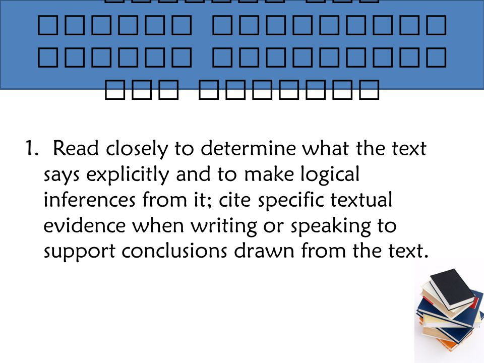College and Career Readiness Anchor Standards for Reading 1. Read closely to determine what the text says explicitly and to make logical inferences fr