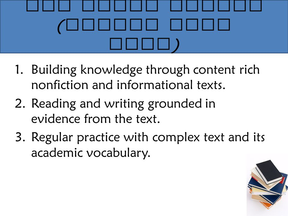 The Three Shifts ( Common Core Keys ) 1.Building knowledge through content rich nonfiction and informational texts.