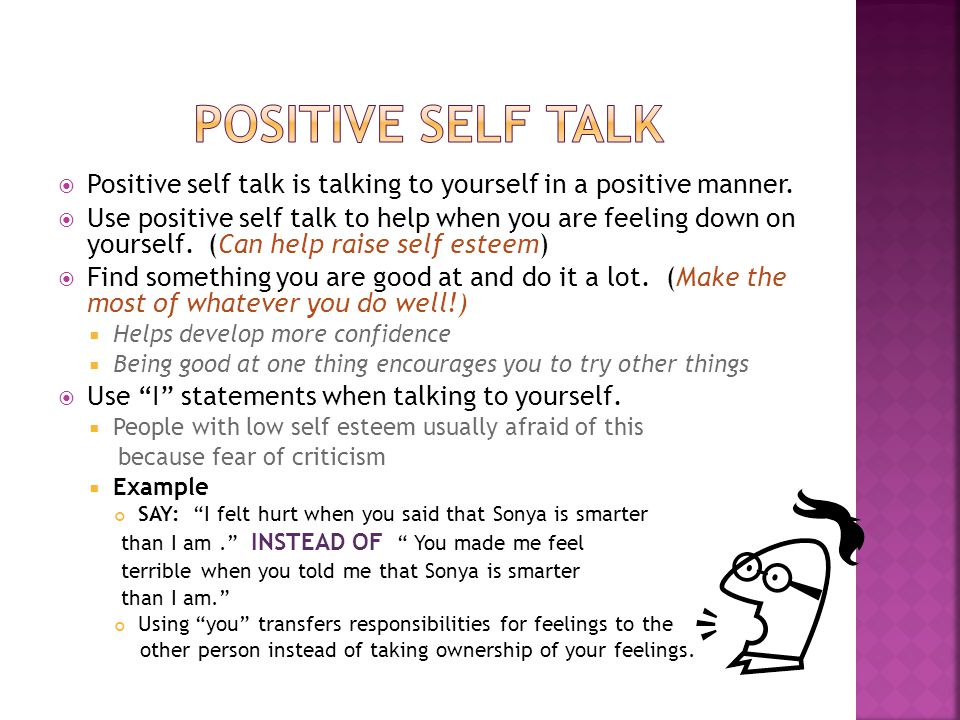  Positive self talk is talking to yourself in a positive manner.