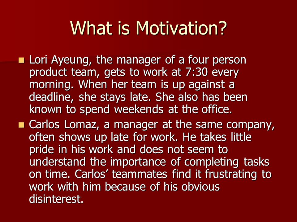 What is Motivation.What explains the difference between the behavior of these two managers.
