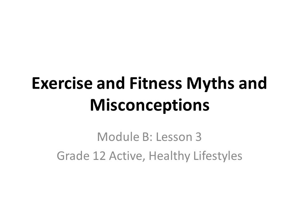 Essential Questions What are some common exercise and fitness myths.
