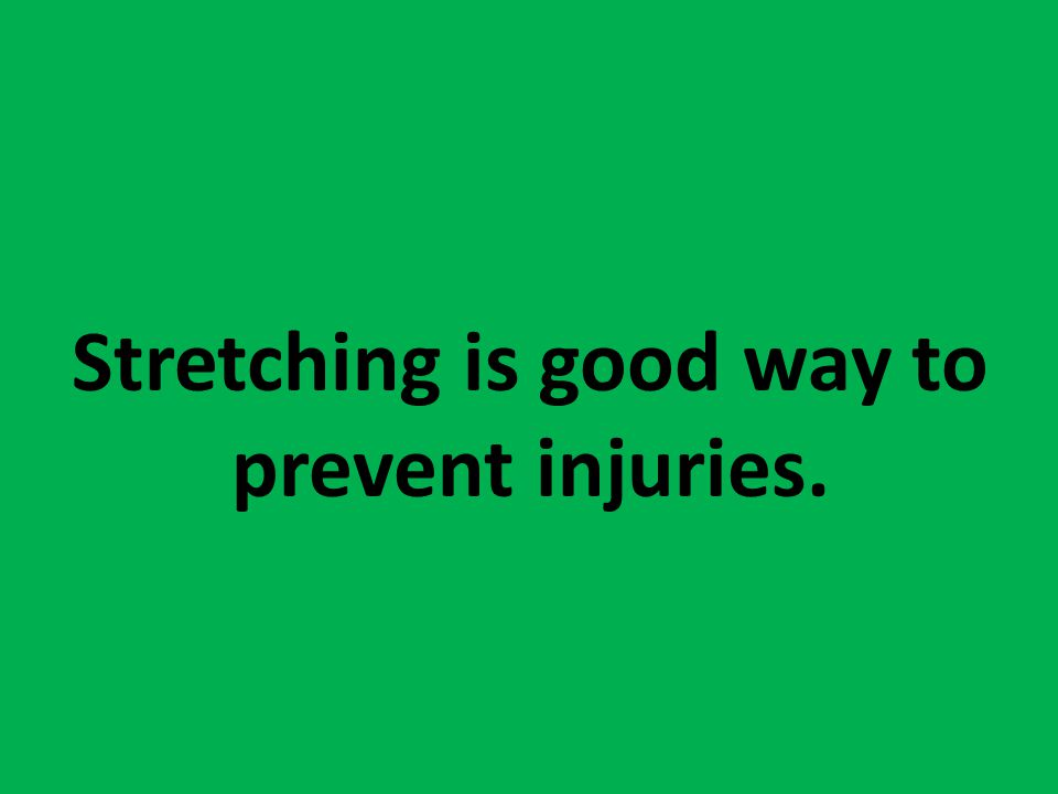 Stretching is good way to prevent injuries.