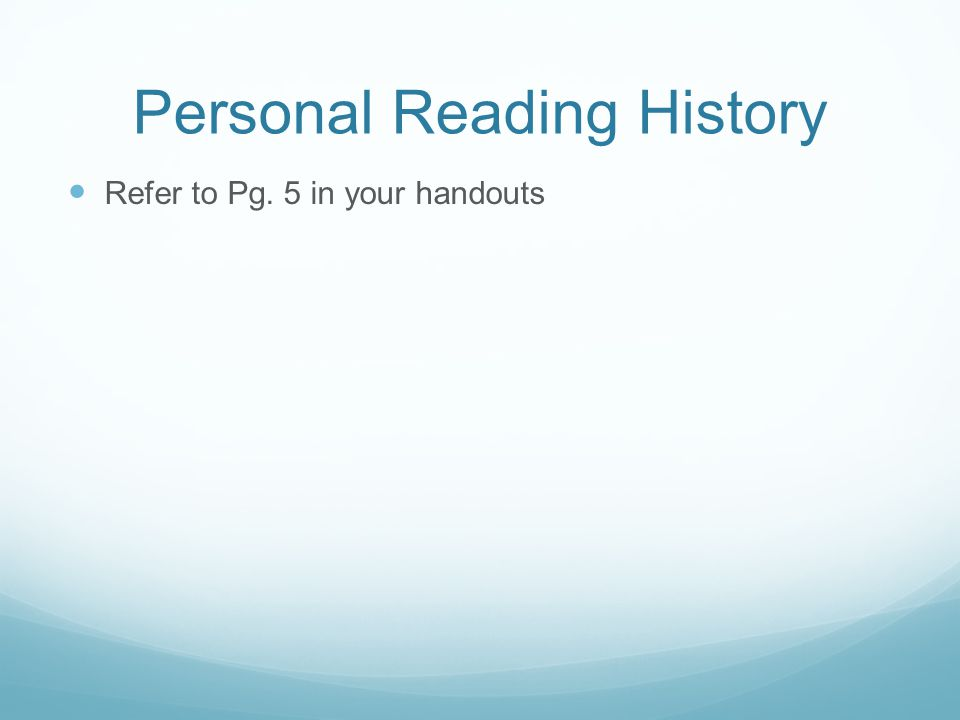 Personal Reading History Refer to Pg. 5 in your handouts