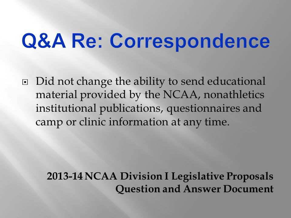  Did not change the ability to send educational material provided by the NCAA, nonathletics institutional publications, questionnaires and camp or clinic information at any time.