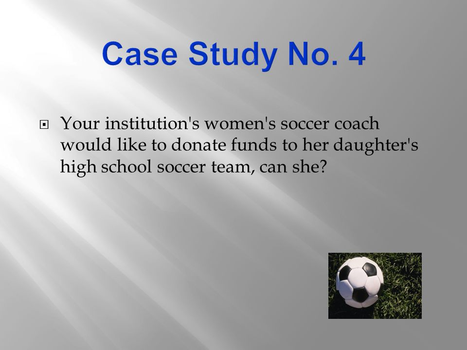  Your institution s women s soccer coach would like to donate funds to her daughter s high school soccer team, can she
