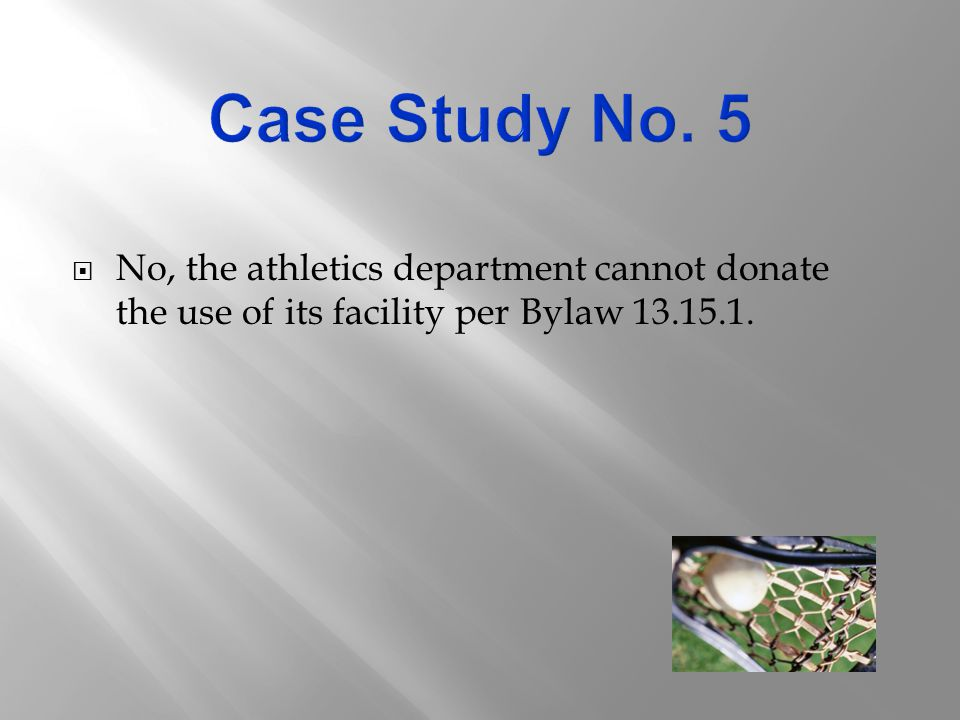  No, the athletics department cannot donate the use of its facility per Bylaw 13.15.1.