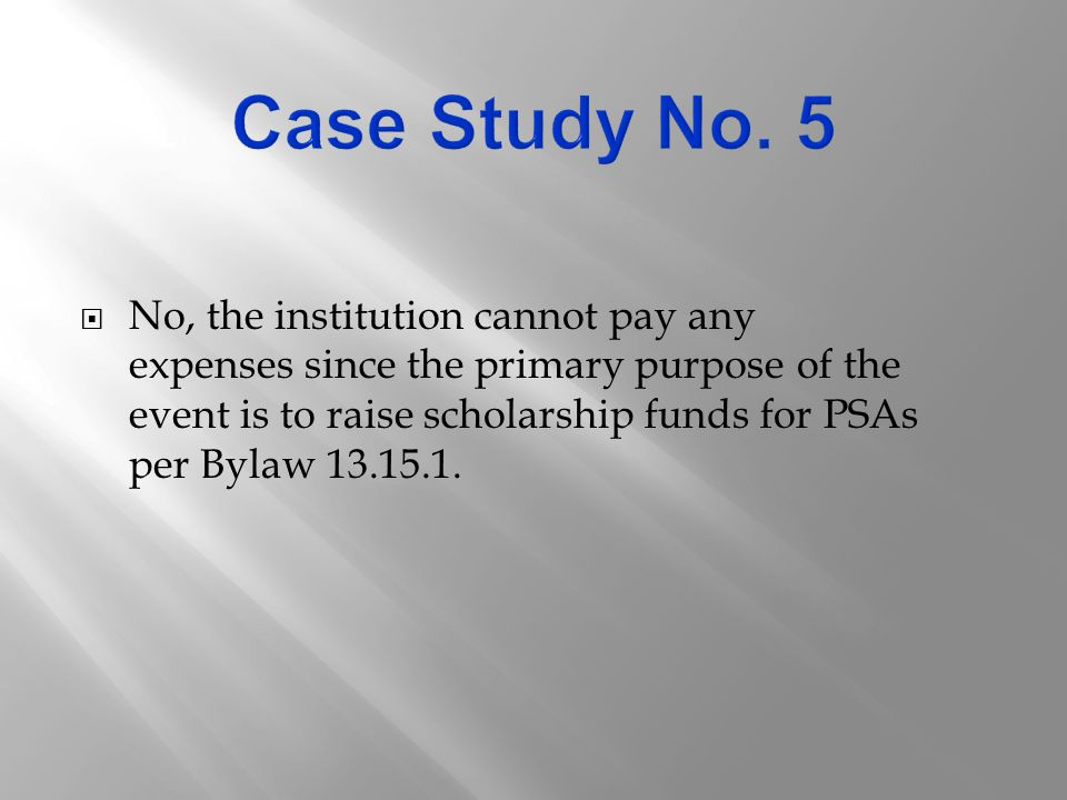 No, the institution cannot pay any expenses since the primary purpose of the event is to raise scholarship funds for PSAs per Bylaw 13.15.1.