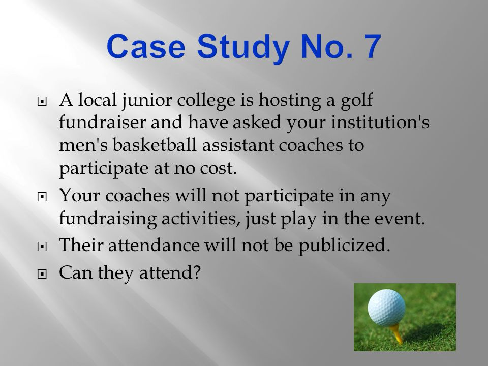  A local junior college is hosting a golf fundraiser and have asked your institution s men s basketball assistant coaches to participate at no cost.