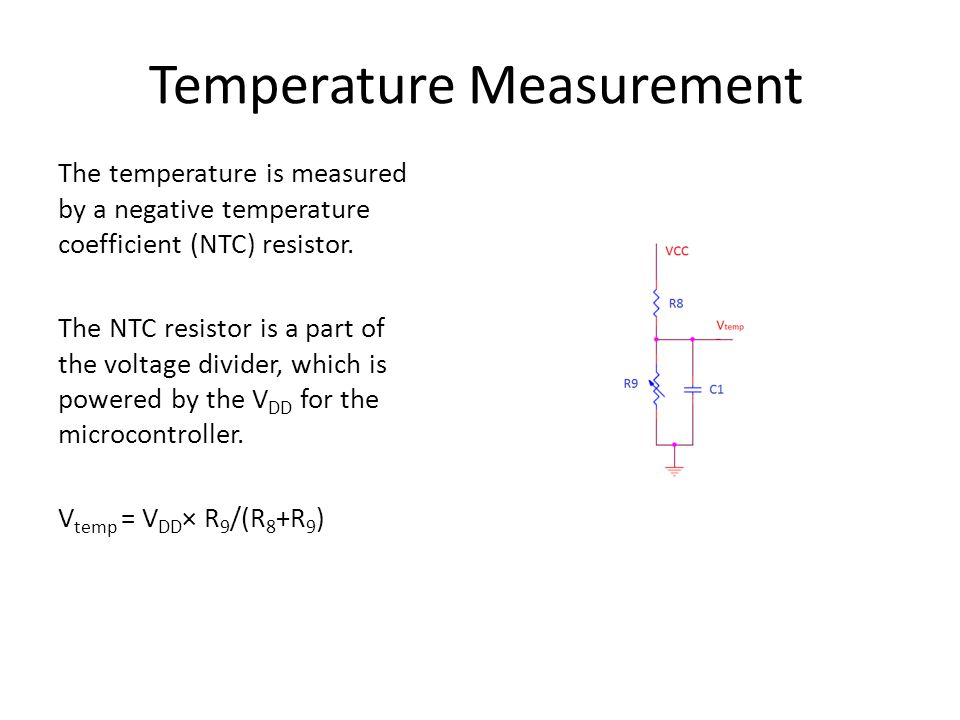 Temperature Measurement The temperature is measured by a negative temperature coefficient (NTC) resistor.