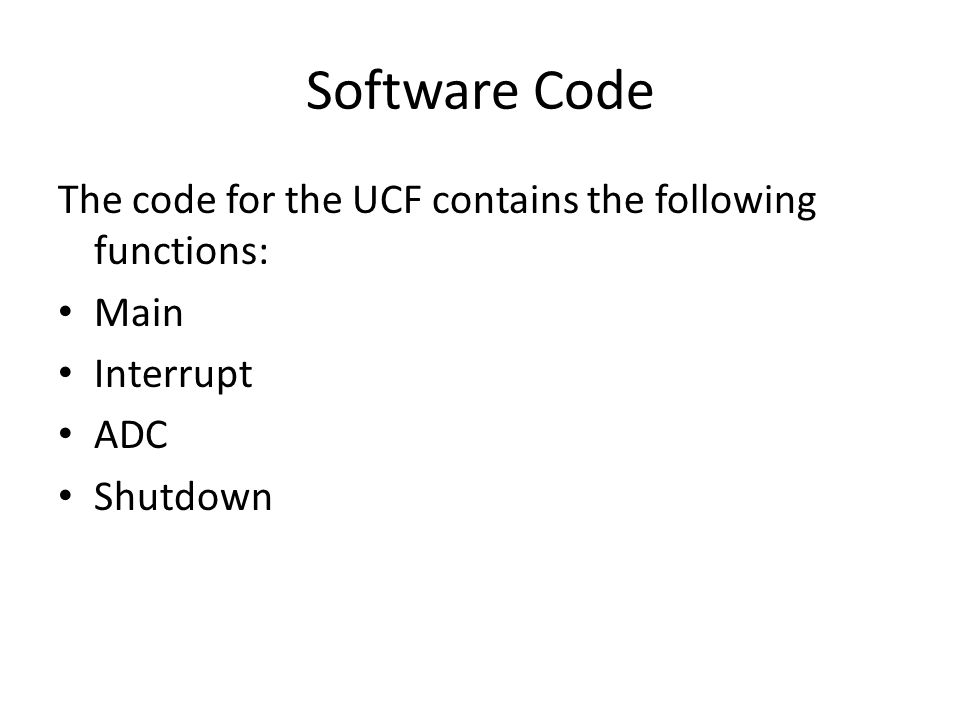 Software Code The code for the UCF contains the following functions: Main Interrupt ADC Shutdown