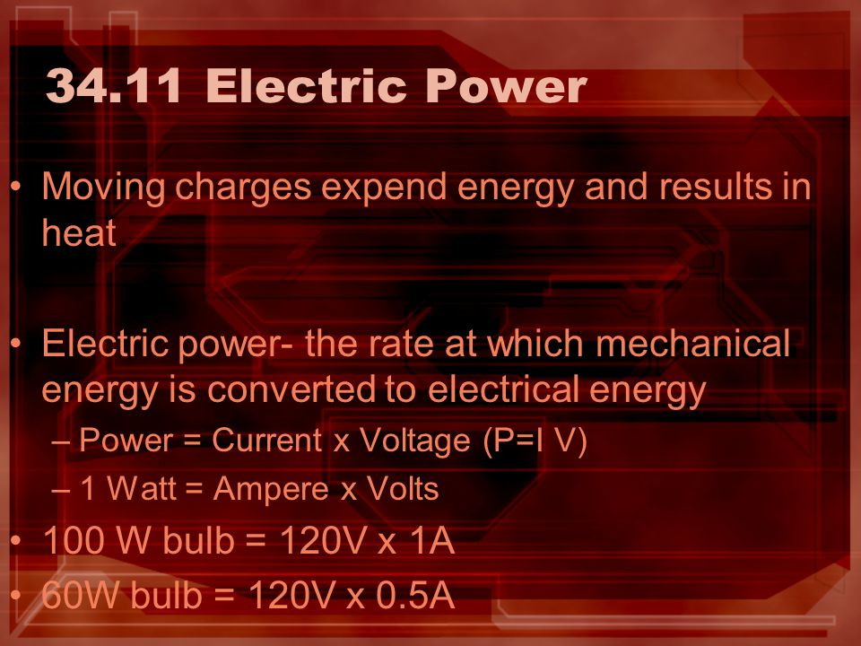 34.11 Electric Power Moving charges expend energy and results in heat Electric power- the rate at which mechanical energy is converted to electrical e