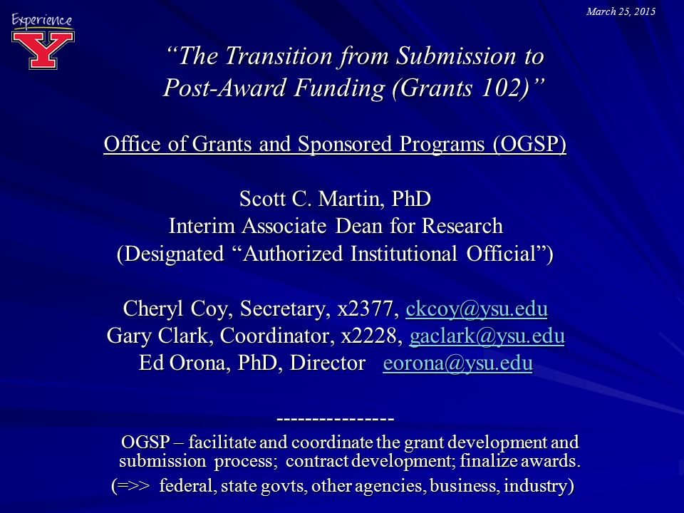 """""""The Transition from Submission to Post-Award Funding (Grants 102)"""" Office of Grants and Sponsored Programs (OGSP) Scott C. Martin, PhD Interim Associ"""