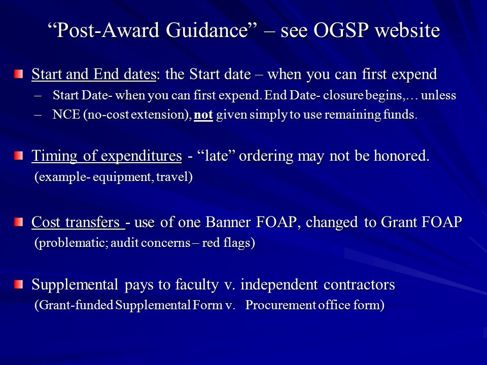 """""""Post-Award Guidance"""" – see OGSP website Start and End dates: the Start date – when you can first expend –Start Date- when you can first expend. End D"""