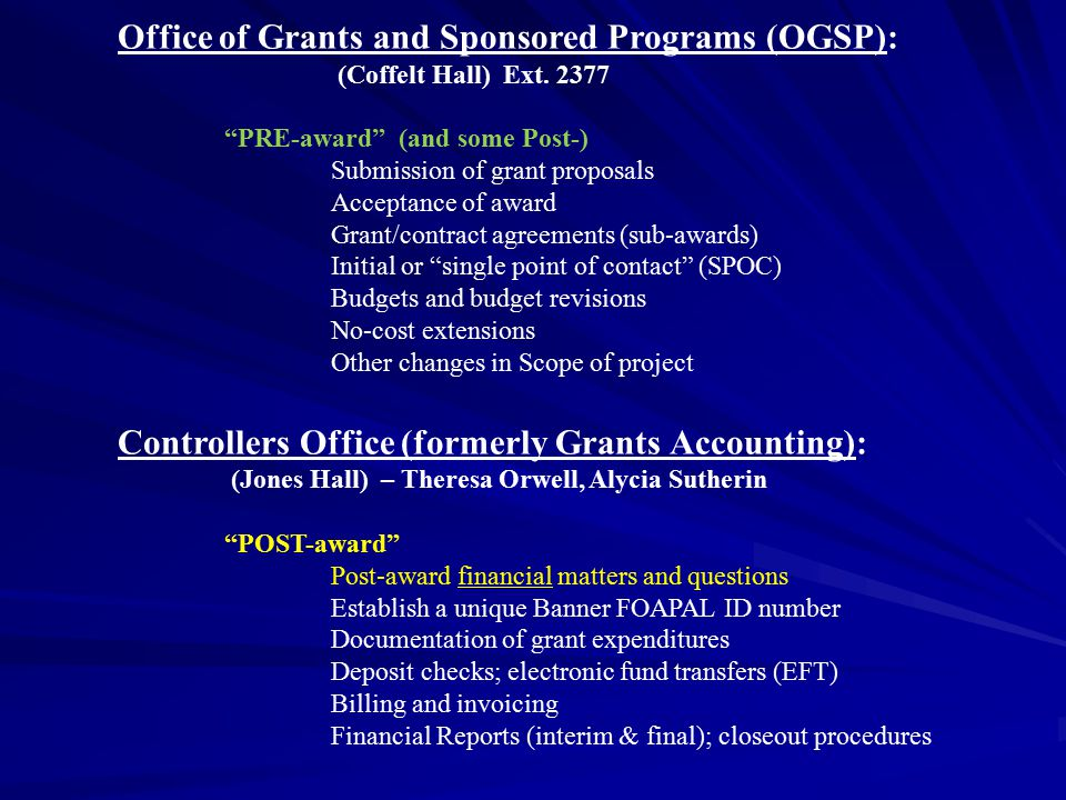 """Office of Grants and Sponsored Programs (OGSP): (Coffelt Hall) Ext. 2377 """"PRE-award"""" (and some Post-) Submission of grant proposals Acceptance of awar"""