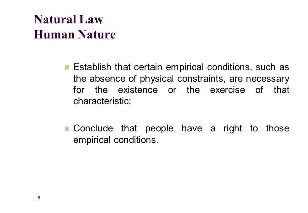 114 Natural Law Human Nature Arguments for natural rights that appeal to human nature involve the following steps: Establish that some characteristic of human nature, such as the ability to make free choices, is essential to human life.