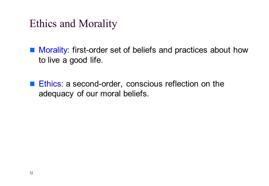 11 Ethics and Morality Strictly speaking, morality is used to refer to what we would call moral standards and moral conduct while ethics is used to re