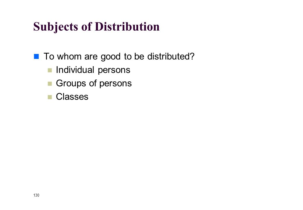 129 Goods Subject to Distribution What is to be distributed? Income Wealth Opportunities