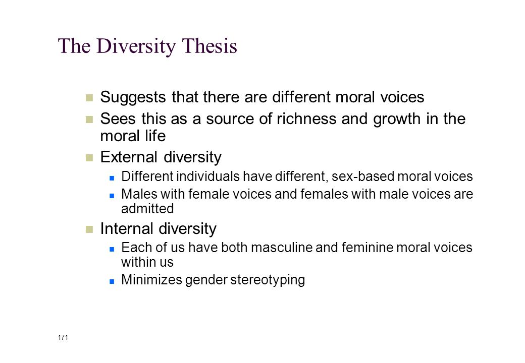 170 How do we interpret Gilligan's claims? Four possible positions about female vs. male moral voices: Separate but equal Superiority thesis Integrati