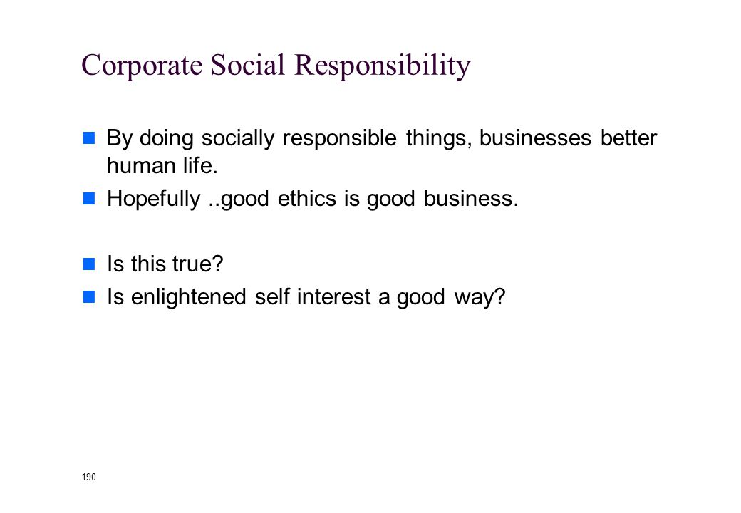 189 Economic Fundamentalism and Ethics The corporate social responsibility of a business is to increase profit.
