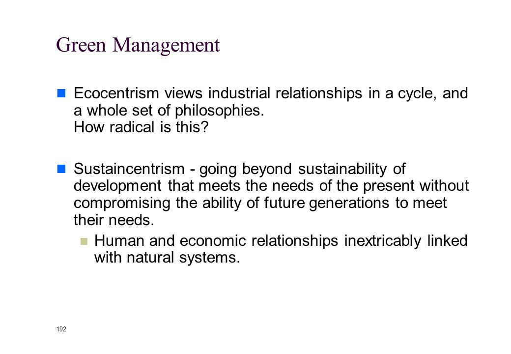 191 Incorporating Environment into Management Environmental Ethics is a starting point Expanding ethics to include nature.