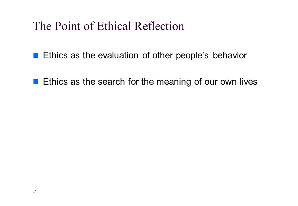 20 What to Expect from Ethics Identification and description of an issue Explanation Support in deliberation