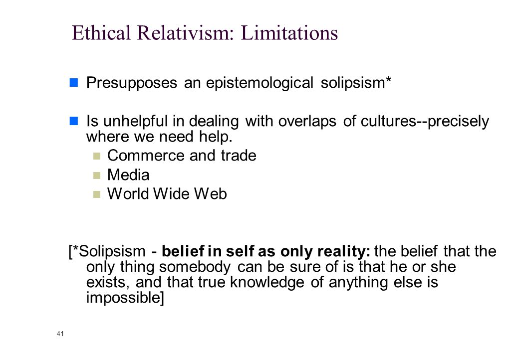 40 Insights of Ethical Relativism Ethical relativism has several important insights: The fact of moral diversity The need for tolerance and understanding We should not pass judgment on practices in other cultures when we don't understand them Sometimes reasonable people may differ on what's morally acceptable