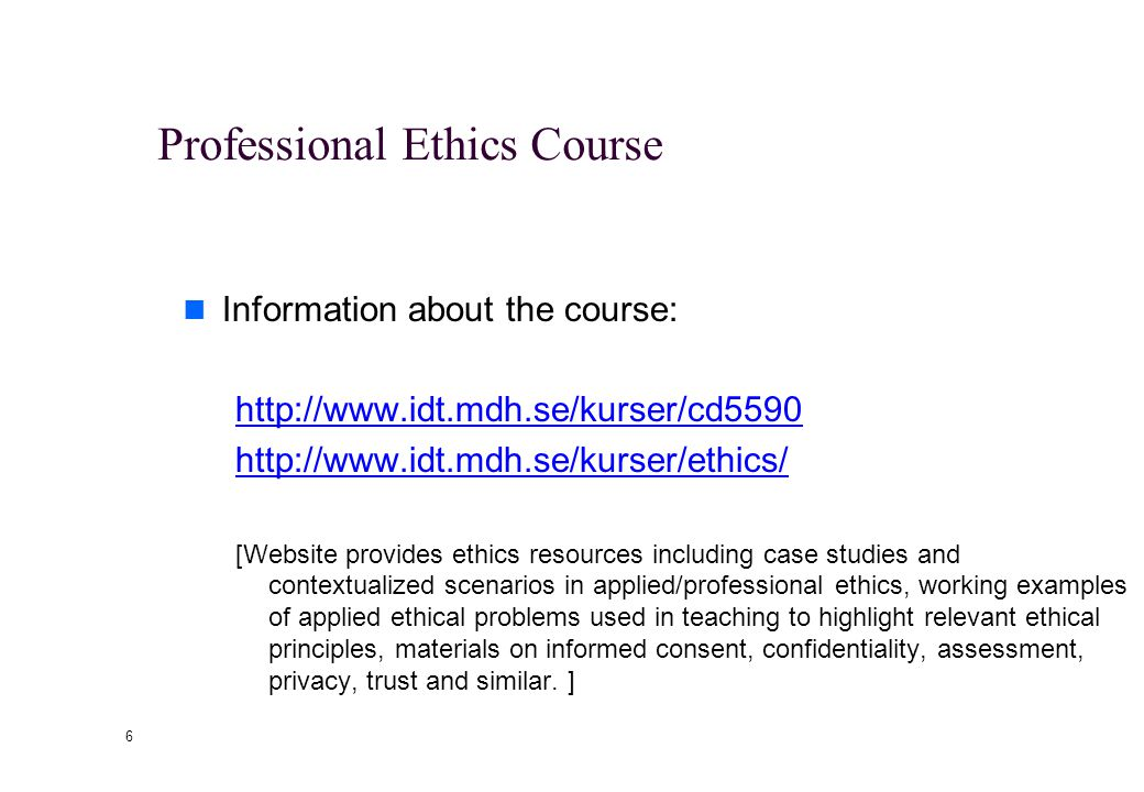 Links http://www.idt.mdh.se/personal/gdc/ http:// www.mdh.se/university/organization/boards/Ethics http:// www.mdh.se/university/organization/boards/Ethics 5