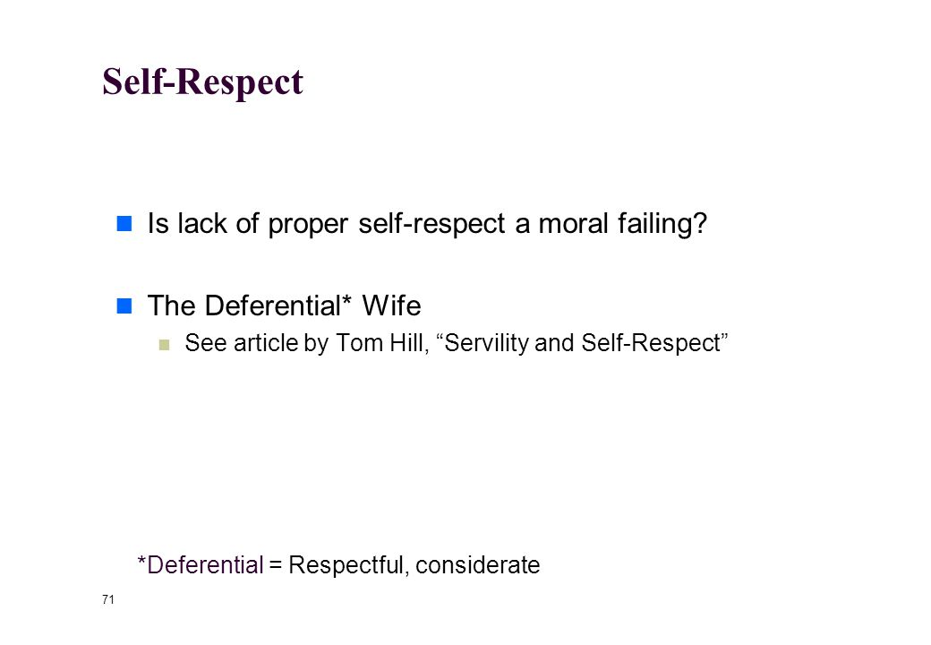 70 What Is the Proper Object of Respect. For Kant, the proper object of respect is the will.