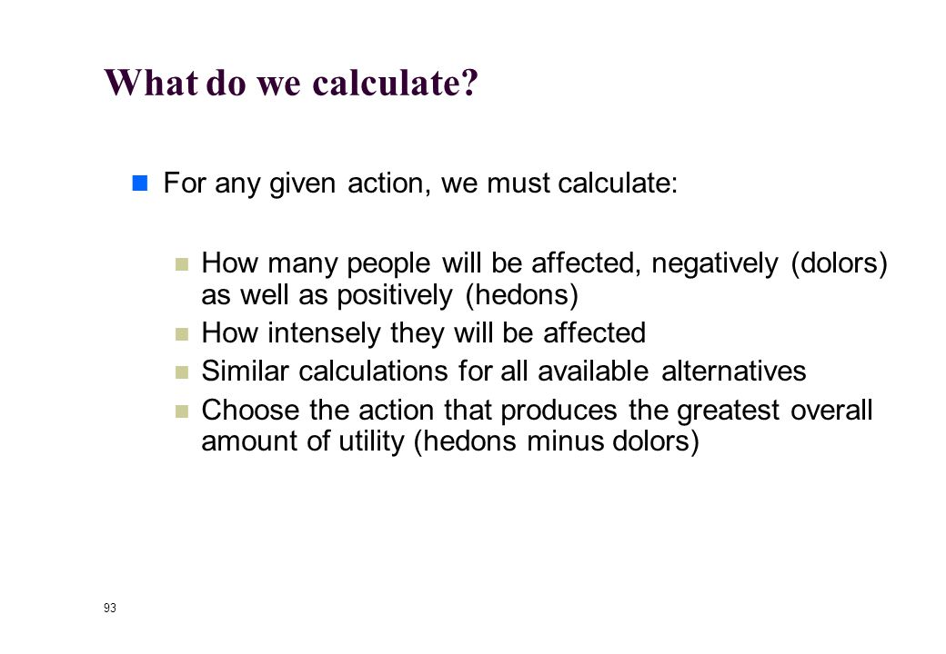 92 What do we calculate Hedons/dolors defined in terms of Pleasure Happiness Ideals Preferences