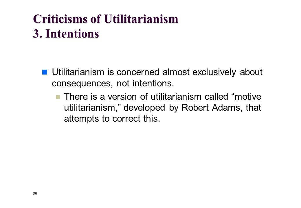 97 Criticisms of Utilitarianism Criticisms of Utilitarianism 2.