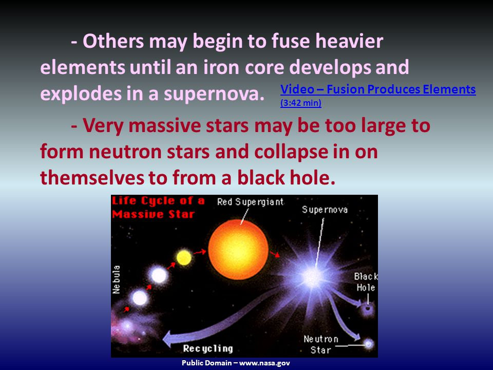 - Others may begin to fuse heavier elements until an iron core develops and explodes in a supernova.