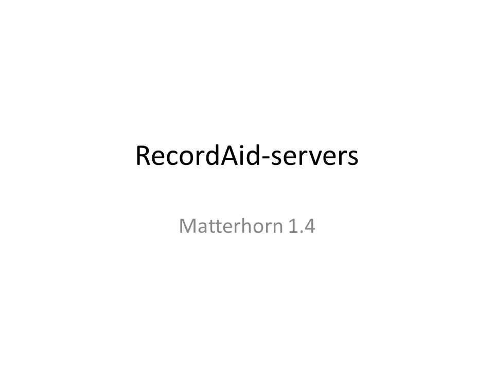 RecordAid-servers Matterhorn 1.4