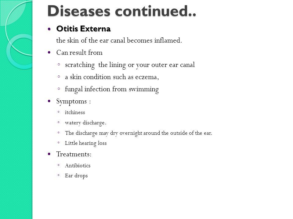Diseases continued..Otitis Externa Otitis Externa the skin of the ear canal becomes inflamed.