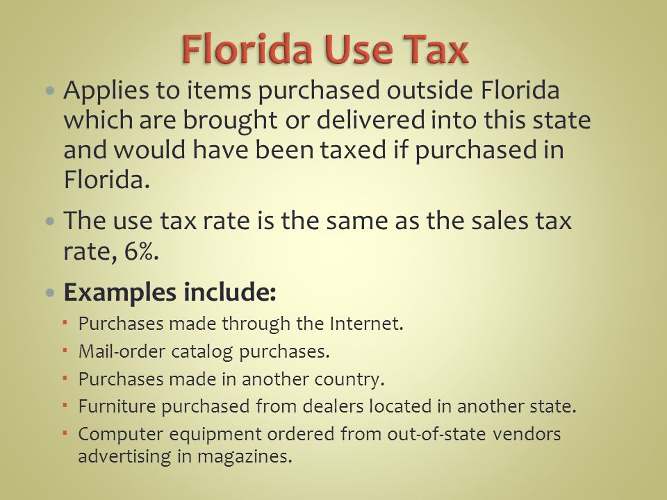 Applies to items purchased outside Florida which are brought or delivered into this state and would have been taxed if purchased in Florida.
