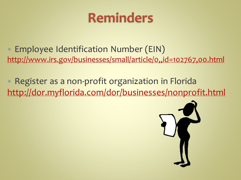 Employee Identification Number (EIN) http://www.irs.gov/businesses/small/article/0,,id=102767,00.html Register as a non-profit organization in Florida http://dor.myflorida.com/dor/businesses/nonprofit.html