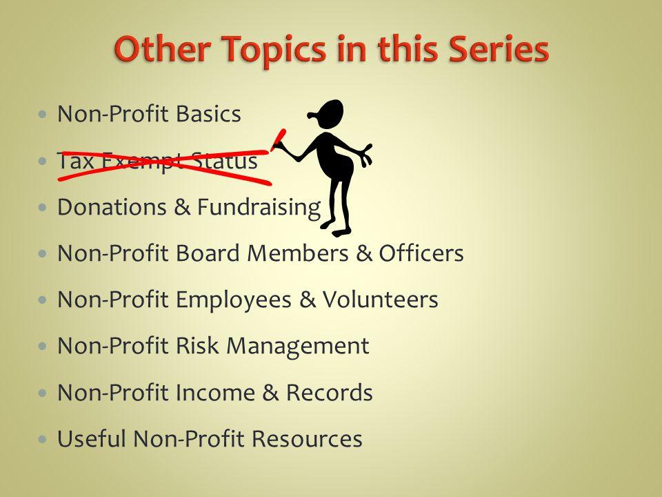 Non-Profit Basics Tax Exempt Status Donations & Fundraising Non-Profit Board Members & Officers Non-Profit Employees & Volunteers Non-Profit Risk Mana