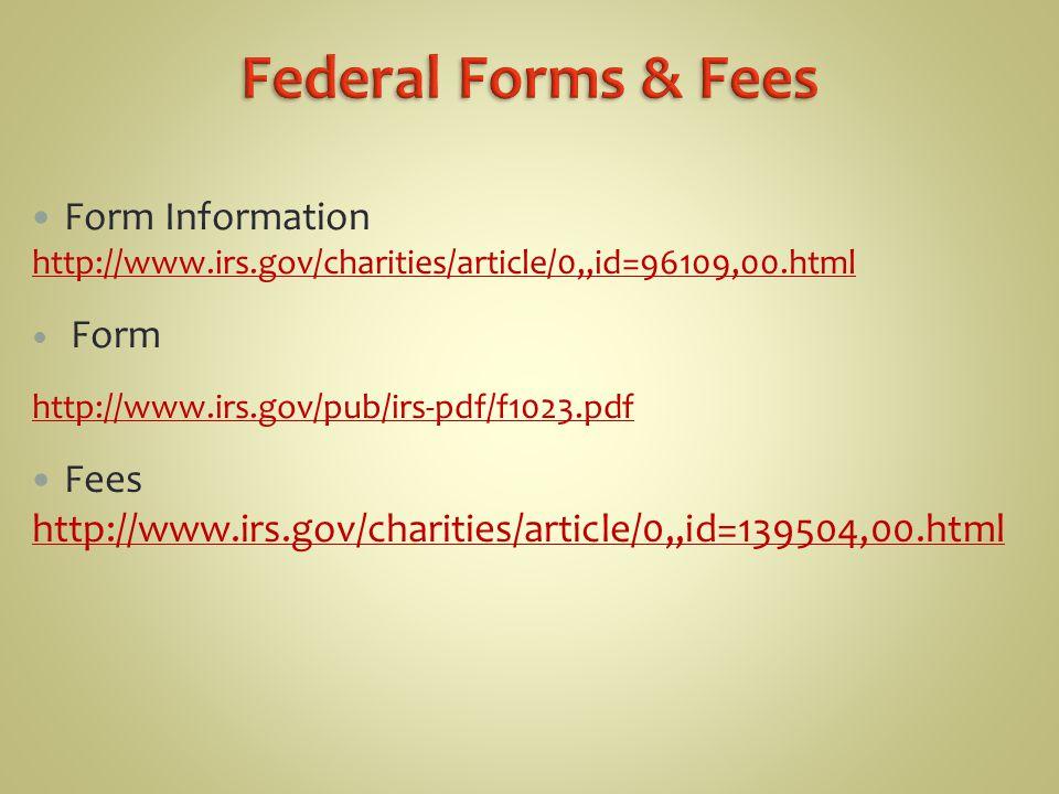 Form Information http://www.irs.gov/charities/article/0,,id=96109,00.html Form http://www.irs.gov/pub/irs-pdf/f1023.pdf Fees http://www.irs.gov/charit