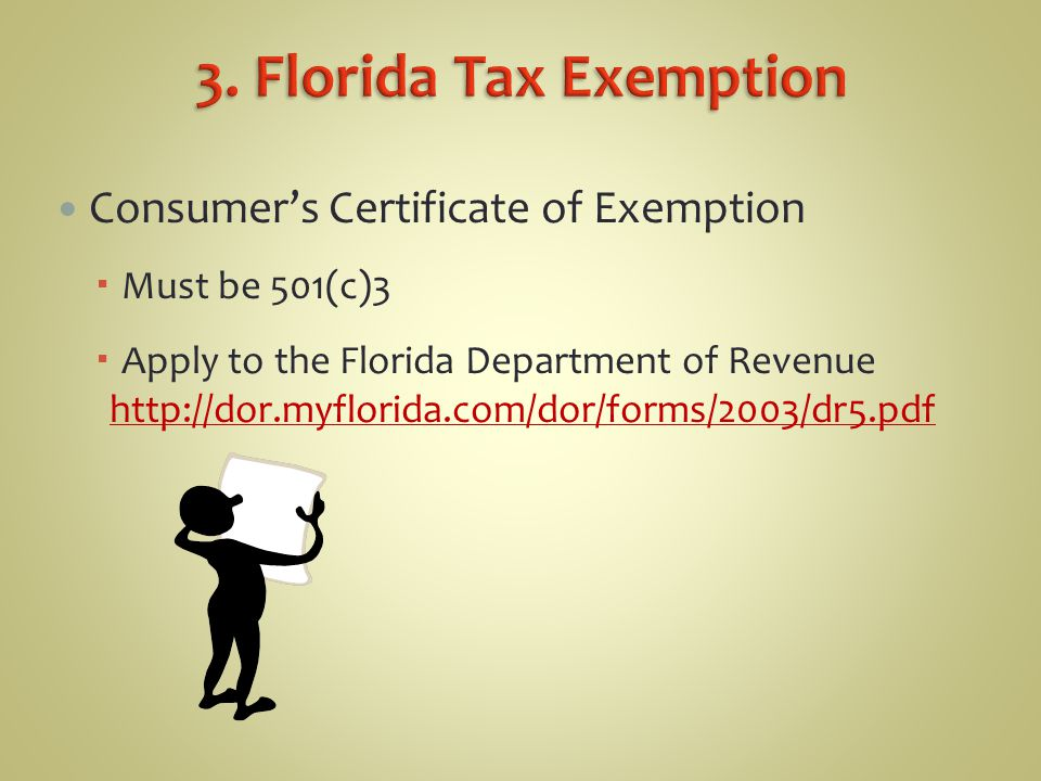 Consumer's Certificate of Exemption  Must be 501(c)3  Apply to the Florida Department of Revenue http://dor.myflorida.com/dor/forms/2003/dr5.pdf