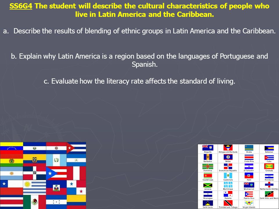 SS6G4 The student will describe the cultural characteristics of people who live in Latin America and the Caribbean. a.Describe the results of blending