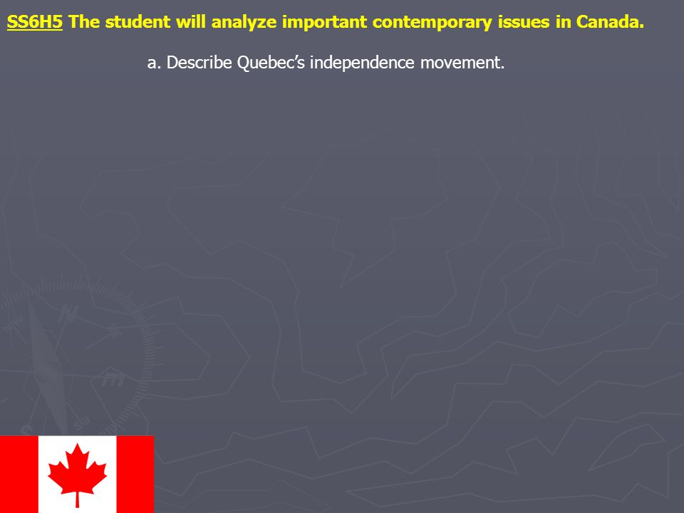 SS6H5 The student will analyze important contemporary issues in Canada.