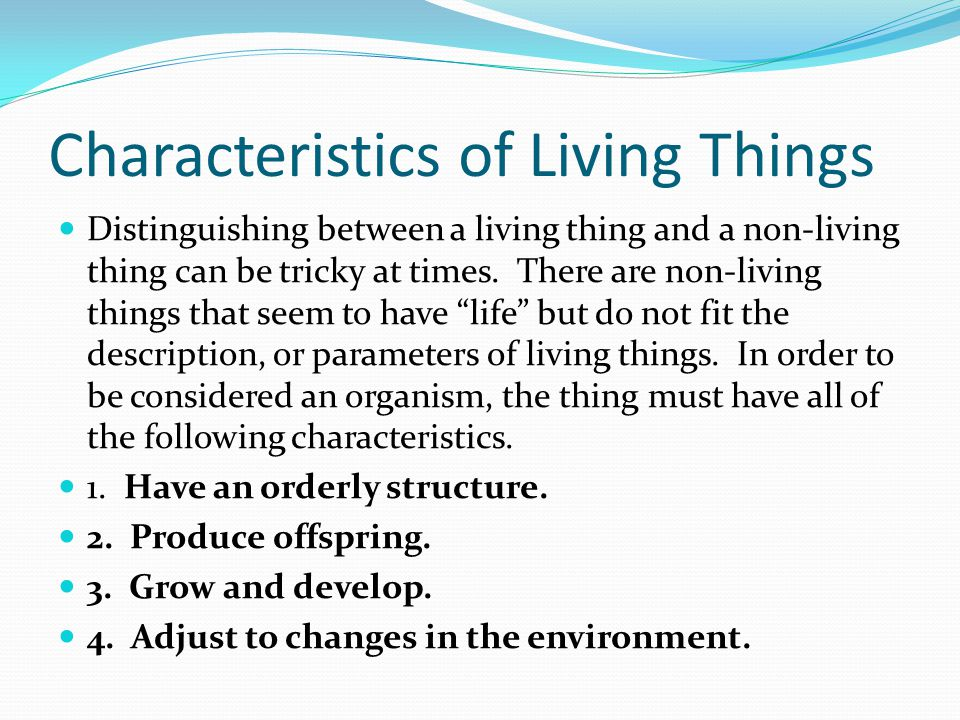 Characteristics of Living Things Distinguishing between a living thing and a non-living thing can be tricky at times. There are non-living things that