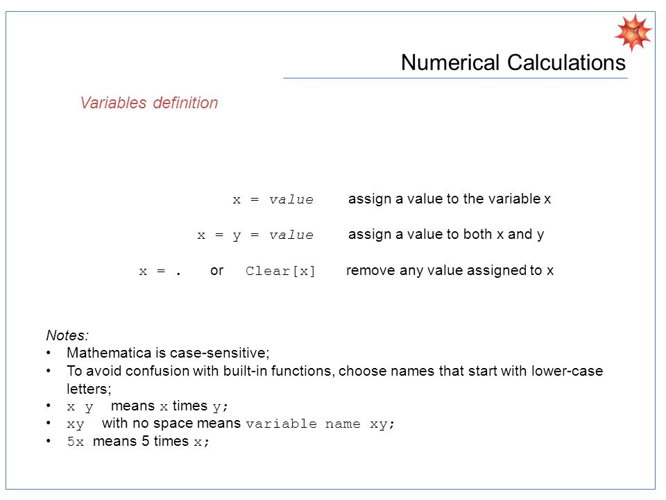 Numerical Calculations Variables definition x = value assign a value to the variable x x = y = value assign a value to both x and y x =.