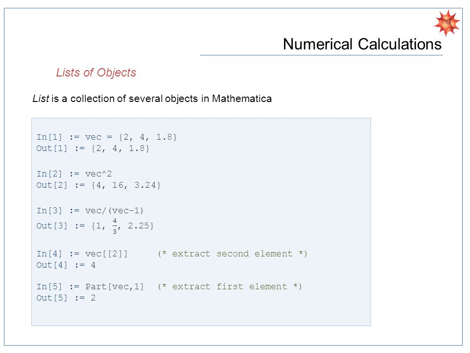 Numerical Calculations Lists of Objects List is a collection of several objects in Mathematica
